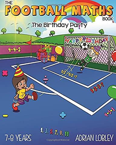 The Football Maths Book - The Birthday Party: A Key Stage 1 and Key Stage 2 maths book for children who love