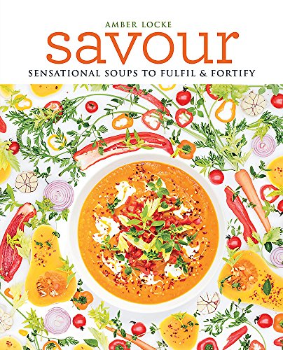 Savour: Over 100 recipes for soups, sprinkles, toppings & twists por Amber Locke