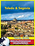 Toledo & Segovia Travel Guide: Sightseeing, Hotel, Restaurant & Shopping Highlights (English Edition)