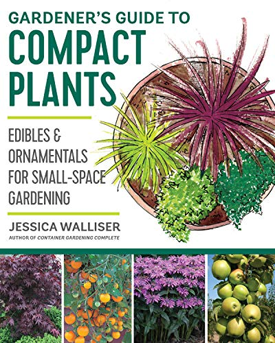 Gardener's Guide to Compact Plants: Edibles and Ornamentals for Small-Space Gardening Jessica Mini