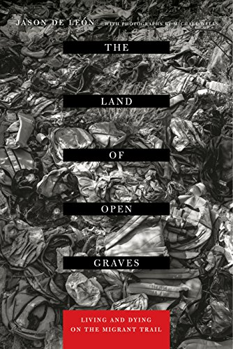 The Land of Open Graves: Living and Dying on the Migrant Trail (California Series in Public Anthropology Book 36) (English Edition)