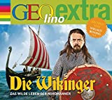 Die Wikinger - Das wilde Leben der Nordmänner: GEOlino extra Hör-Bibliothek (Die GEOlino Hör-Bibliothek - Einzeltitel, Band 26)