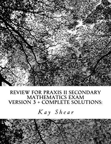 Review for Praxis II Secondary Mathematics Exam Version 3 + complete solutions:: Test Codes 0061 and 5061 and 5161 - Praxis-test 5161