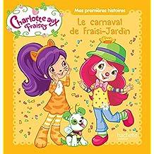 Mes premières histoires Charlotte aux Fraises - Le carnaval de Fraisi-Jardin