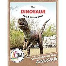 The Dinosaur Fact and Picture Book: Fun Facts for Kids About Dinosaurs (Turn and Learn) (English Edition)