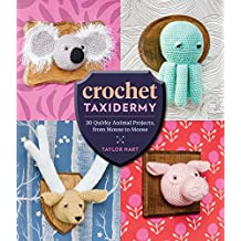Crochet Taxidermy: 30 Quirky Animal Projects, from Mouse to Moose (English Edition)