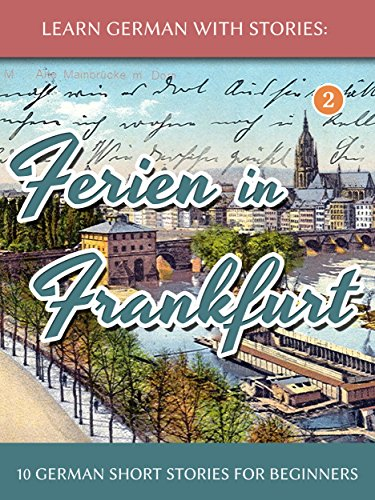 Learn German With Stories: Ferien in Frankfurt - 10 German Short Stories for Beginners (Dino lernt Deutsch 2)
