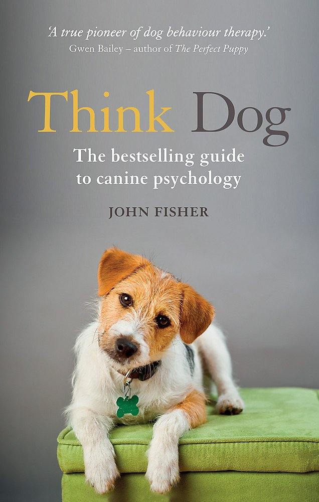 Think Dog: An Owner's Guide to Canine Psychology