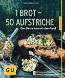 1 Brot - 50 Aufstriche: Das Beste kommt obendrauf - Marianne Zunner