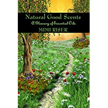 Natural Good Scents (A Glossary of Essential Oils) (The Kitchen Witch Collection) (English Edition)