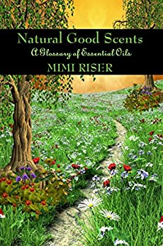 Natural Good Scents (A Glossary of Essential Oils) (The Kitchen Witch Collection) (English Edition) par [Riser, Mimi]