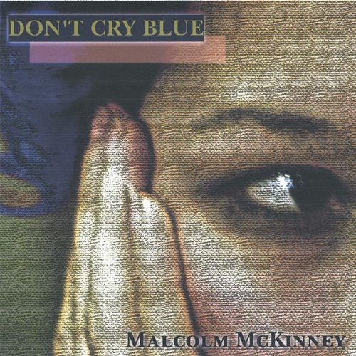 Don't Cry Blue by Malcolm Mckinney