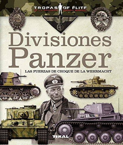 Divisiones Panzer. Las fuerzas de choque de la Wehrmacht (Tropas de élite) por Carlos Caballero Jurado