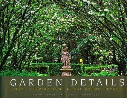 Garden Details: Ideas. Inspirations. Great Garden Spaces.