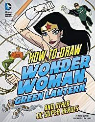 How to Draw Wonder Woman, Green Lantern, and Other DC Super Heroes (Drawing DC Super Heroes)