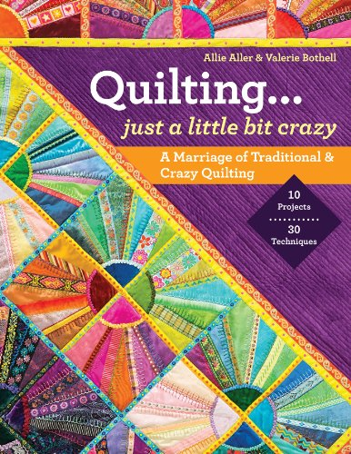 Quilting - Just a Little Bit Crazy: A Marriage of Traditional & Crazy Quilting (English Edition) -