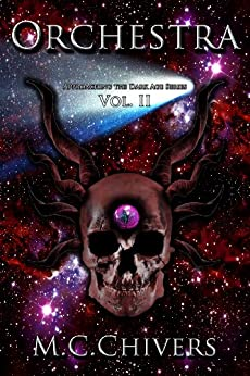 Orchestra, Vol. II (Approaching the Dark Age Series Book 2) by [Chivers, M.C.]
