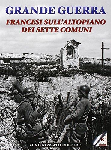 Grande guerra. Francesi sull'altopiano dei sette comuni