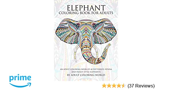 Elephant Coloring Book For Adults An Adult Of 40 Patterned Henna And Paisley Style Volume 2 Animal Books