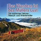 Das Wandern ist des Müllers Lust - Die 35 schönsten Fahrten- Marsch- und Wanderlieder