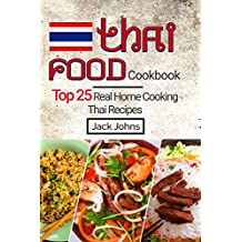 Thai Food Cookbook: Top 25 Real Home Cooking Thai Recipes (English Edition)