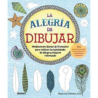 La Alegría de Dibujar: Meditaciones Diarias de 15 Minutos Para Cultivar Las Habilidades de Dibujo Y Relajarse Coloreando 365 Propuestas Para Desarrollar Sus Habilidades Artísticas