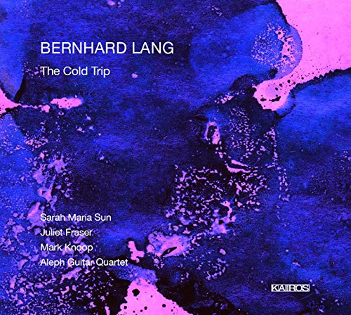 Bernhard Lang : The Cold Trip. Sun, Fraser, Knoop, Quatuor Aleph.