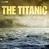 Titanic, The  Voices From The BBC Archive (BBC Audio)
