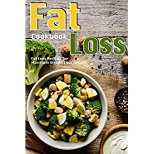 Fat Loss Cookbook: Fat Loss Recipes for Maximum Weight Loss Results (English Edition)