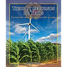 Tierra y recursos de Texas / The Land and Resources of Texas: Shaping the Growth of the State: 7 (Enfoque En Texas / Spotlight on Texas)