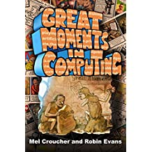Great Moments in Computing (Inspired: the collected artwork of Mel Croucher and Robin Evans)