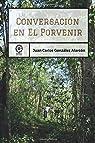 Conversaciones en el porvenir par Juan Carlos González Alarcón