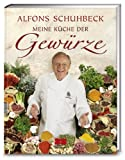 Meine Küche der Gewürze (Sonderausgabe) - Alfons Schuhbeck