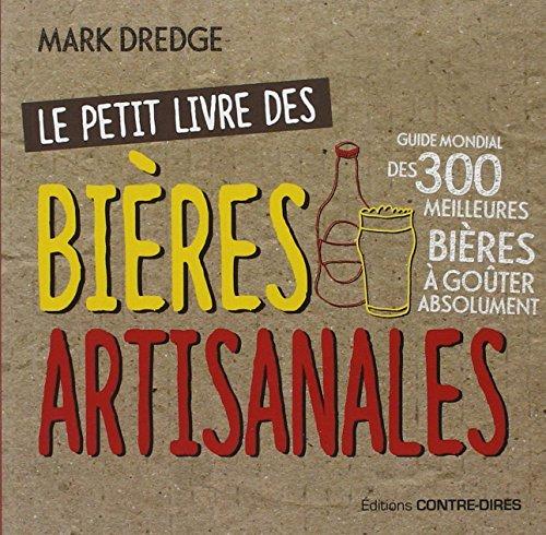 Le petit livre des bières artisanales / les 300 meilleures bières au monde à avoir dégusté au moins