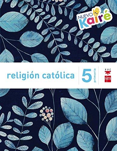 Religión católica. 5 Primaria. Nuevo Kairé - 9788467580877 por Juan Yzuel Sanz