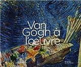 Van Gogh à l'oeuvre