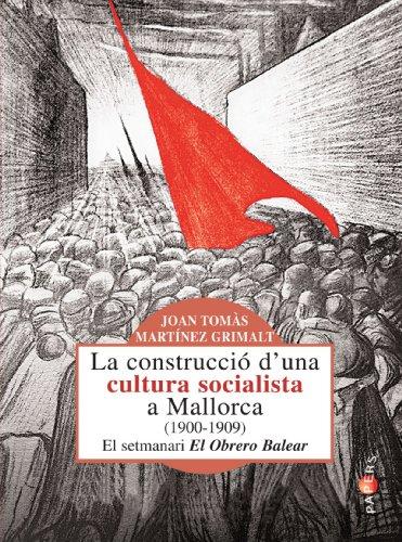 La Contrucció D'Una Cultura Socialista A Mallorca (1900-1909) (Papers)