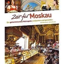 Zeit für Moskau - Faszinierender Reise Bildband mit Geheimtipps und Wohlfühladressen: Metropole für Entdecker und Genießer: Kreml, Roter Platz, Metro, ... Mit über 400 Abbildungen auf 192 Seiten.