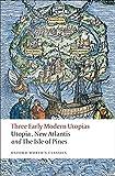 Three Early Modern Utopias Thomas More: Utopia / Francis Bacon: New Atlantis / Henry Neville: The Isle of Pines (Oxford World
