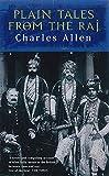 Plain Tales From The Raj: Images of British India in the 20th Century: Images of British India in the Twentieth Century - Charles Allen