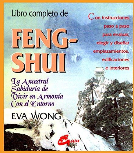 Libro Completo de Feng-Shui: La Ancestral Sabiduria de Vivir en Armonia Con el Entorno por Eva Wong