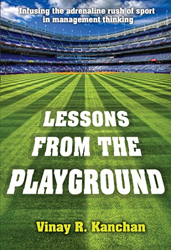 LESSONS FROM THE PLAYGROUND: Infusing the Adrenaline Rush of Sport in Management Thinking (English Edition) por VINAY R. KANCHAN