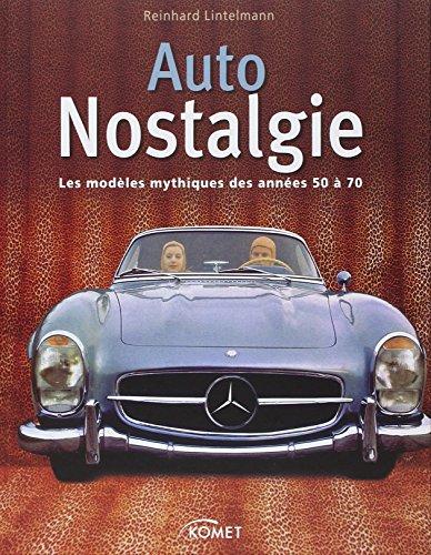 Auto Nostalgie : Les modèles mythiques des années 50 à 70 par Reinhard Lintelmann