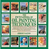 Encyclopedia of Oil Painting Techniques, The: A Unique Step-by-Step Visual Directory of all the Key Oil-Painting Techniques
