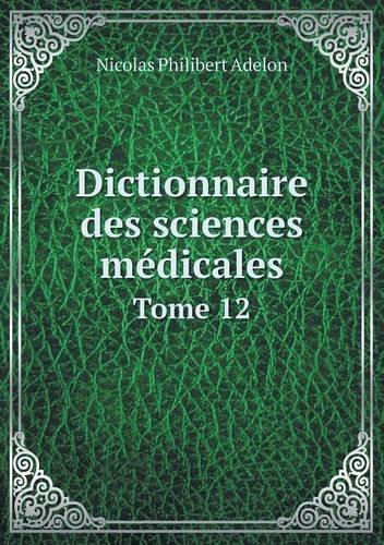 Dictionnaire Des Sciences Médicales Tome 12 par Nicolas Philibert Adelon