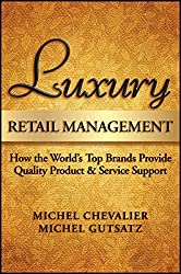 Luxury Retail Management: How the World′s Top Brands Provide Quality Product and Service Support