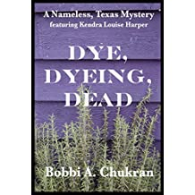 Dye, Dyeing, Dead: A Nameless, Texas Mystery (English Edition)