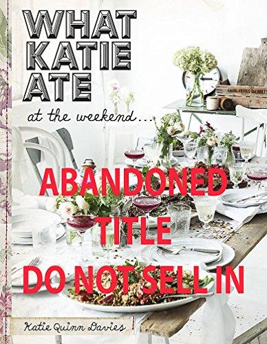 What Katie Ate at the Weekend por Katie Quinn Davies