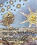 'Weltgeschichtliche Betrachtungen: Über...' von 'Jacob Burckhardt'