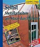 Selbst Metallarbeiten am Haus durchführen. Mit Profi-, Sicherheits- und Ökotipps (Compact-Praxis